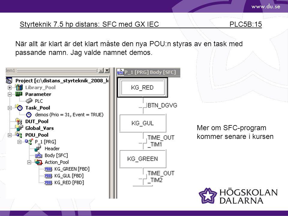 Styrteknik 7.5 hp distans: SFC med GX IEC PLC5B:15 När allt är klart är det klart måste den nya POU:n styras av en task med passande namn. Jag valde n