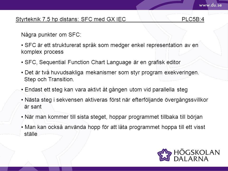 Styrteknik 7.5 hp distans: SFC med GX IEC PLC5B:4 Några punkter om SFC: • SFC är ett strukturerat språk som medger enkel representation av en komplex