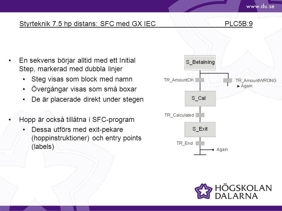 Styrteknik 7.5 hp distans: SFC med GX IEC PLC5B:9 •En sekvens börjar alltid med ett Initial Step, markerad med dubbla linjer •Steg visas som block med