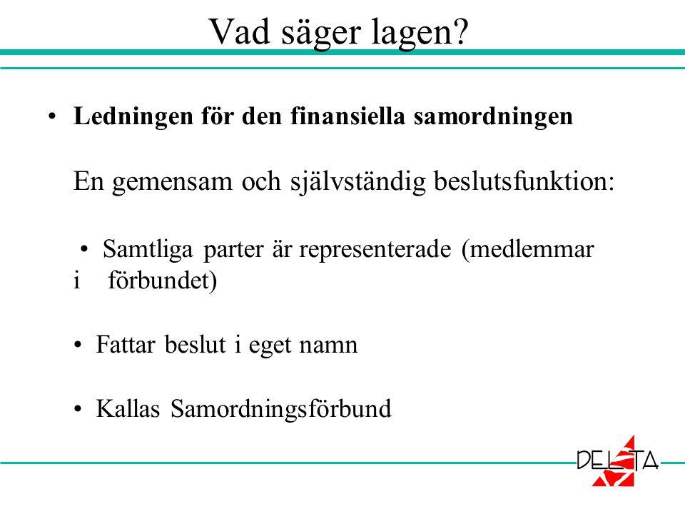 Vad säger lagen? •Ledningen för den finansiella samordningen En gemensam och självständig beslutsfunktion: • Samtliga parter är representerade (medlem