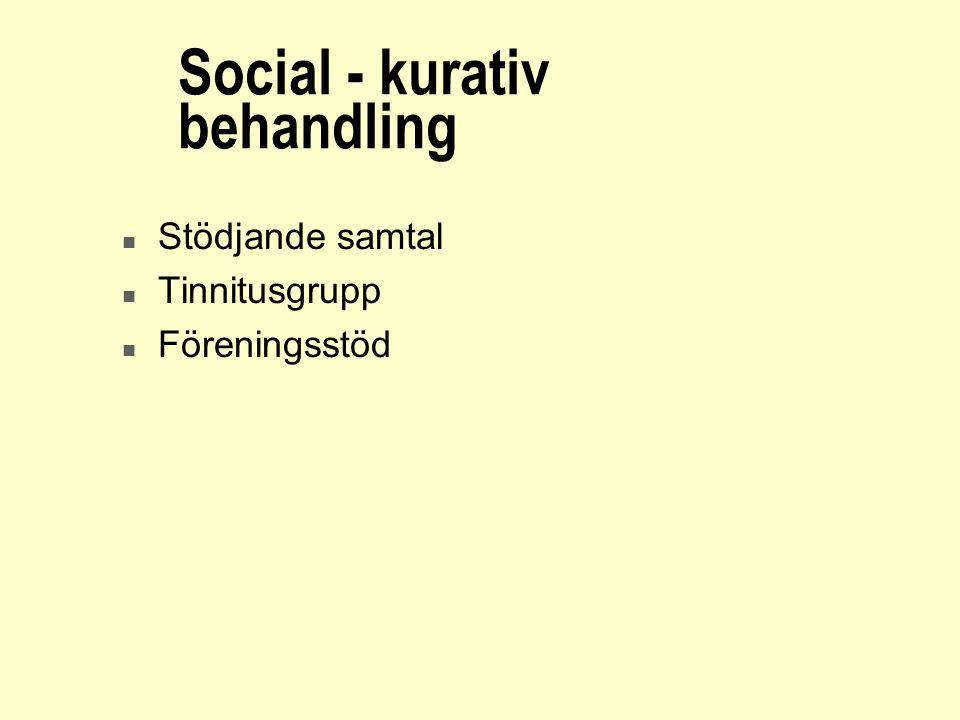 Social - kurativ behandling n Stödjande samtal n Tinnitusgrupp n Föreningsstöd