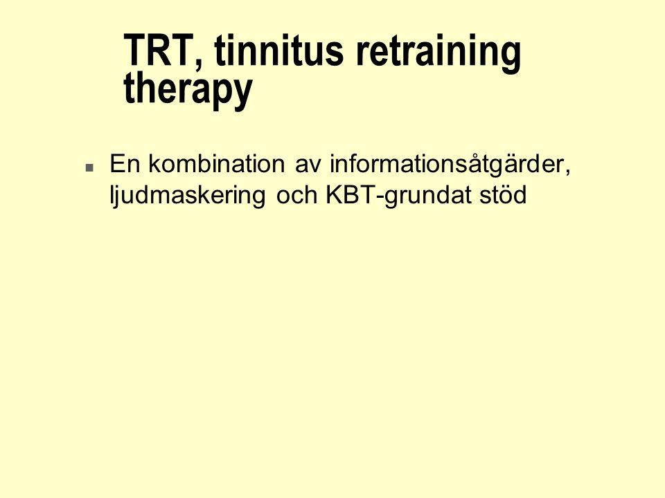 TRT, tinnitus retraining therapy n En kombination av informationsåtgärder, ljudmaskering och KBT-grundat stöd