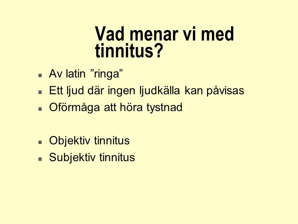 """Vad menar vi med tinnitus? n Av latin """"ringa"""" n Ett ljud där ingen ljudkälla kan påvisas n Oförmåga att höra tystnad n Objektiv tinnitus n Subjektiv t"""