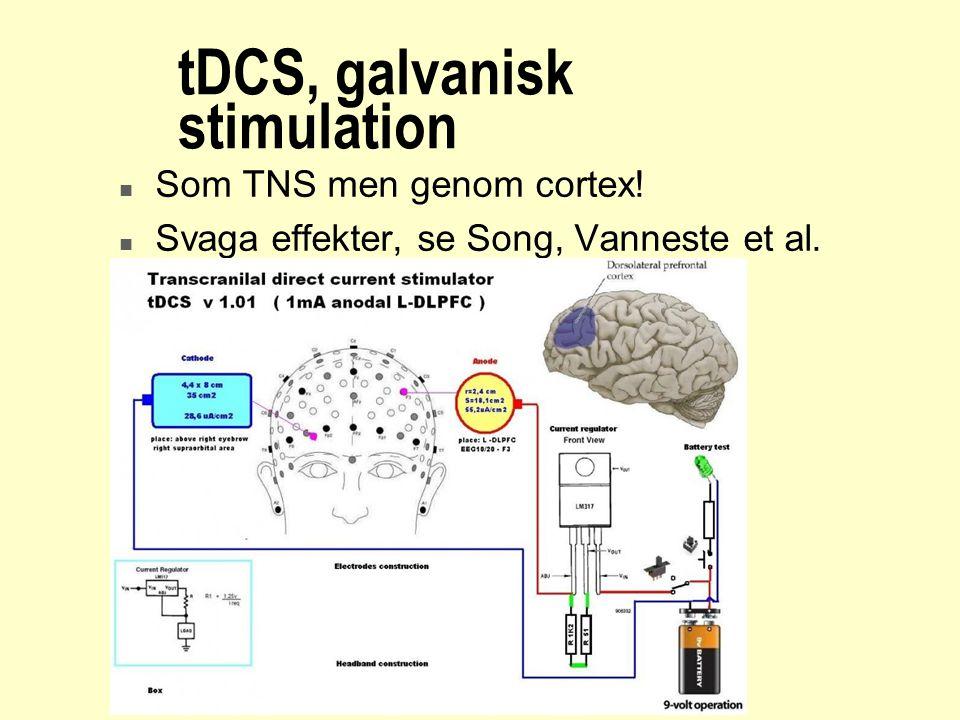 tDCS, galvanisk stimulation n Som TNS men genom cortex! n Svaga effekter, se Song, Vanneste et al.