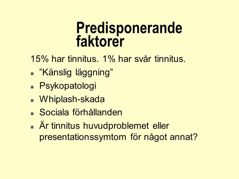 """Predisponerande faktorer 15% har tinnitus. 1% har svår tinnitus. n """"Känslig läggning"""" n Psykopatologi n Whiplash-skada n Sociala förhållanden n Är tin"""