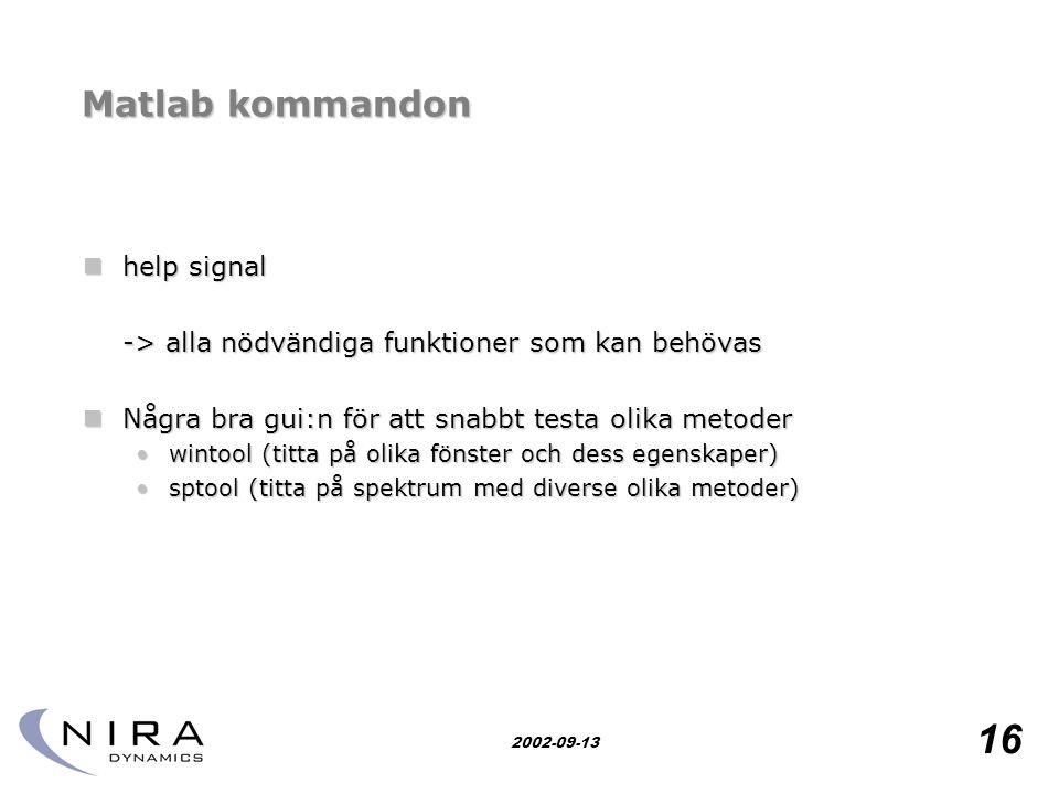 Research for safety 16 2002-09-13 Matlab kommandon  help signal -> alla nödvändiga funktioner som kan behövas  Några bra gui:n för att snabbt testa olika metoder •wintool (titta på olika fönster och dess egenskaper) •sptool (titta på spektrum med diverse olika metoder)