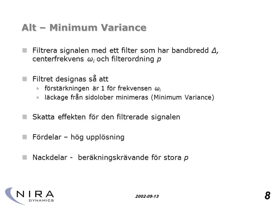 Research for safety 8 2002-09-13 Alt – Minimum Variance  Filtrera signalen med ett filter som har bandbredd Δ, centerfrekvens ω i och filterordning p