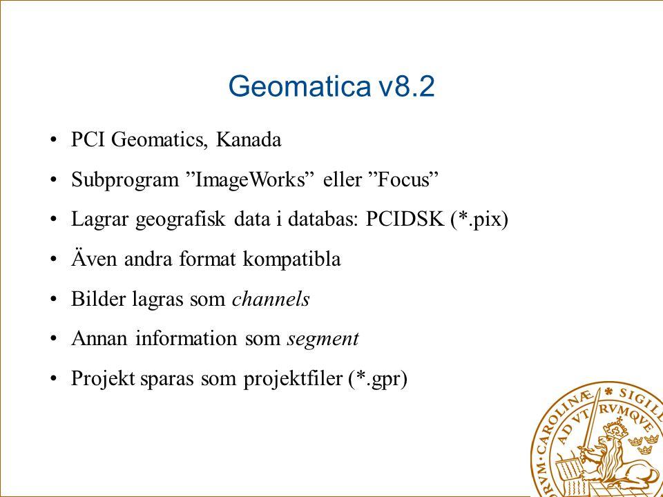 "Geomatica v8.2 •PCI Geomatics, Kanada •Subprogram ""ImageWorks"" eller ""Focus"" •Lagrar geografisk data i databas: PCIDSK (*.pix) •Även andra format komp"