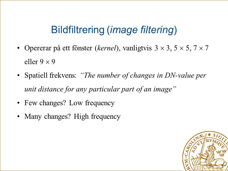 """Bildfiltrering (image filtering) •Opererar på ett fönster (kernel), vanligtvis 3  3, 5  5, 7  7 eller 9  9 •Spatiell frekvens: """"The number of chan"""