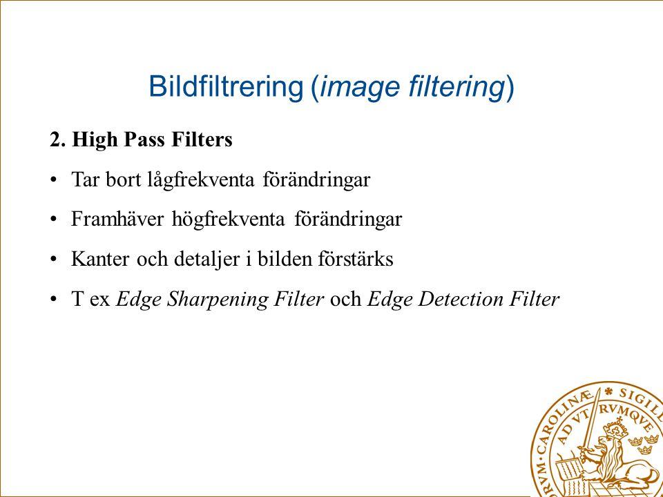 Bildfiltrering (image filtering) 2. High Pass Filters •Tar bort lågfrekventa förändringar •Framhäver högfrekventa förändringar •Kanter och detaljer i