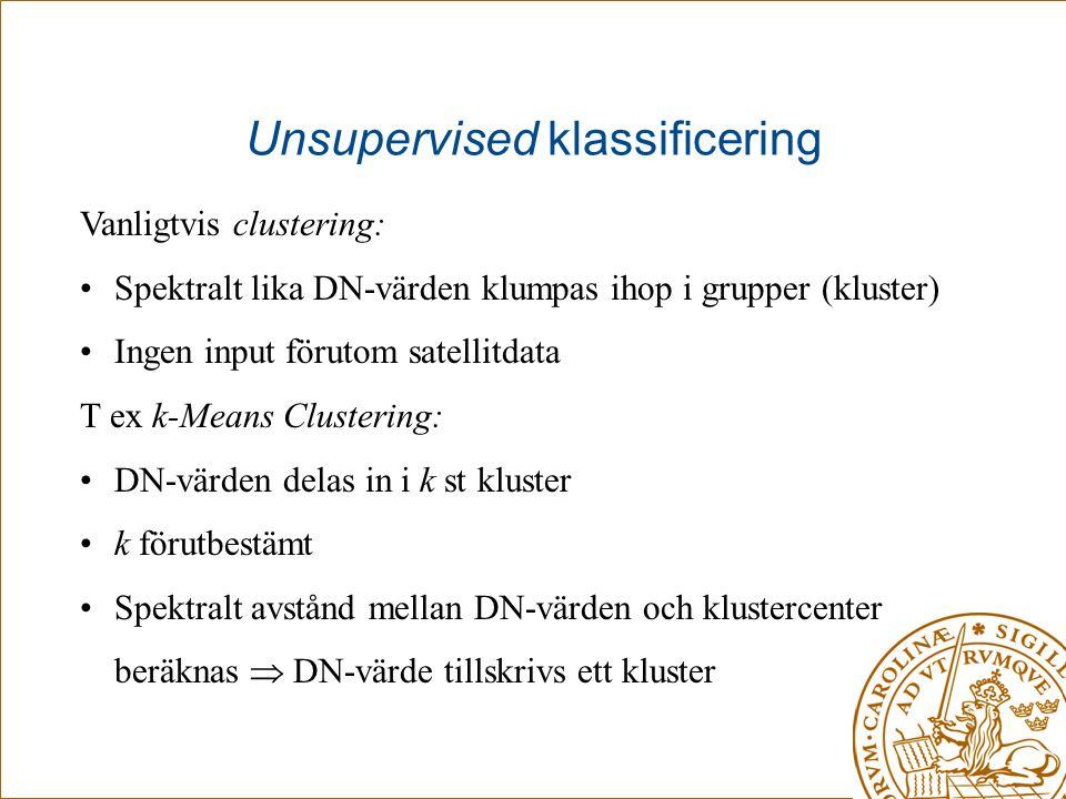 Unsupervised klassificering Vanligtvis clustering: •Spektralt lika DN-värden klumpas ihop i grupper (kluster) •Ingen input förutom satellitdata T ex k