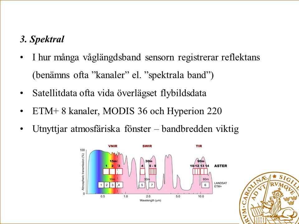 """3. Spektral •I hur många våglängdsband sensorn registrerar reflektans (benämns ofta """"kanaler"""" el. """"spektrala band"""") •Satellitdata ofta vida överlägset"""