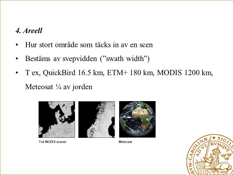"""4. Areell •Hur stort område som täcks in av en scen •Bestäms av svepvidden (""""swath width"""") •T ex, QuickBird 16.5 km, ETM+ 180 km, MODIS 1200 km, Meteo"""