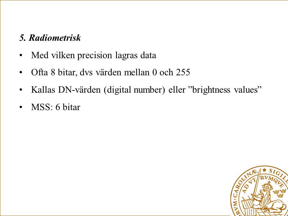"""5. Radiometrisk •Med vilken precision lagras data •Ofta 8 bitar, dvs värden mellan 0 och 255 •Kallas DN-värden (digital number) eller """"brightness valu"""