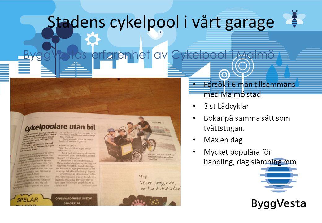 Stadens cykelpool i vårt garage • Försök i 6 mån tillsammans med Malmö stad • 3 st Lådcyklar • Bokar på samma sätt som tvättstugan. • Max en dag • Myc