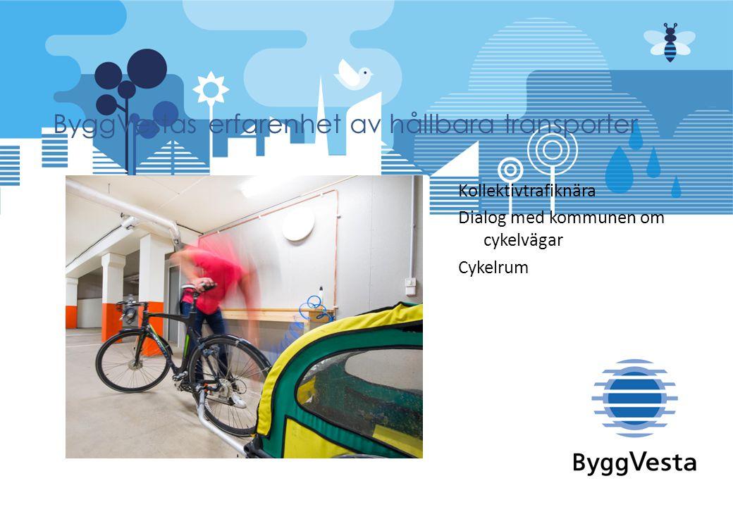 Kollektivtrafiknära Dialog med kommunen om cykelvägar Cykelrum ByggVestas erfarenhet av hållbara transporter
