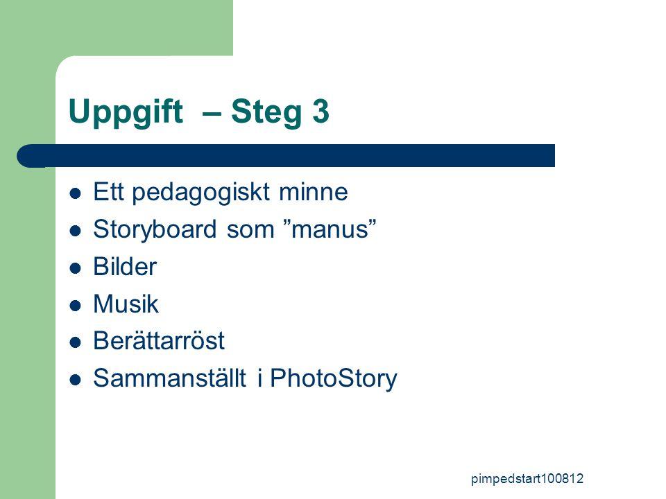 pimpedstart100812 Uppgift – Steg 3  Ett pedagogiskt minne  Storyboard som manus  Bilder  Musik  Berättarröst  Sammanställt i PhotoStory
