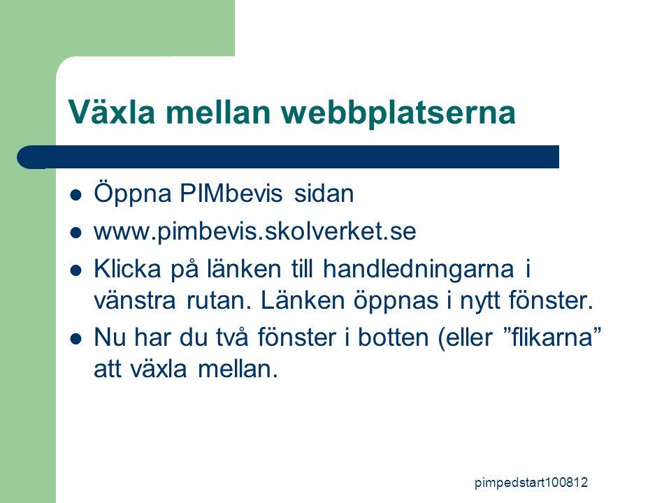 pimpedstart100812 Växla mellan webbplatserna  Öppna PIMbevis sidan  www.pimbevis.skolverket.se  Klicka på länken till handledningarna i vänstra rutan.