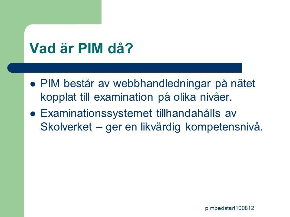 pimpedstart100812 a instruktionerna i PIM b kollegor c PIM-stödjare på skolan d kontakta Ingela Ta hjälp mitt i arbetet av: