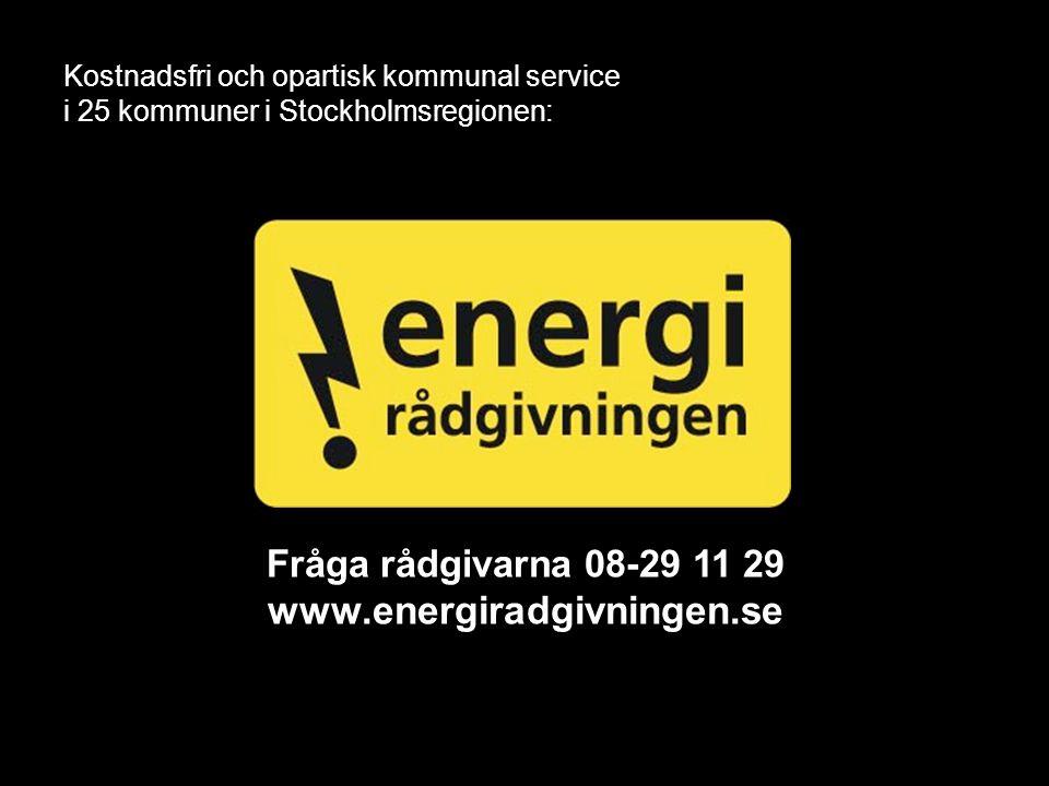 Fråga rådgivarna 08-29 11 29 www.energiradgivningen.se Kostnadsfri och opartisk kommunal service i 25 kommuner i Stockholmsregionen: