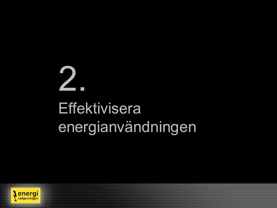 2. Effektivisera energianvändningen