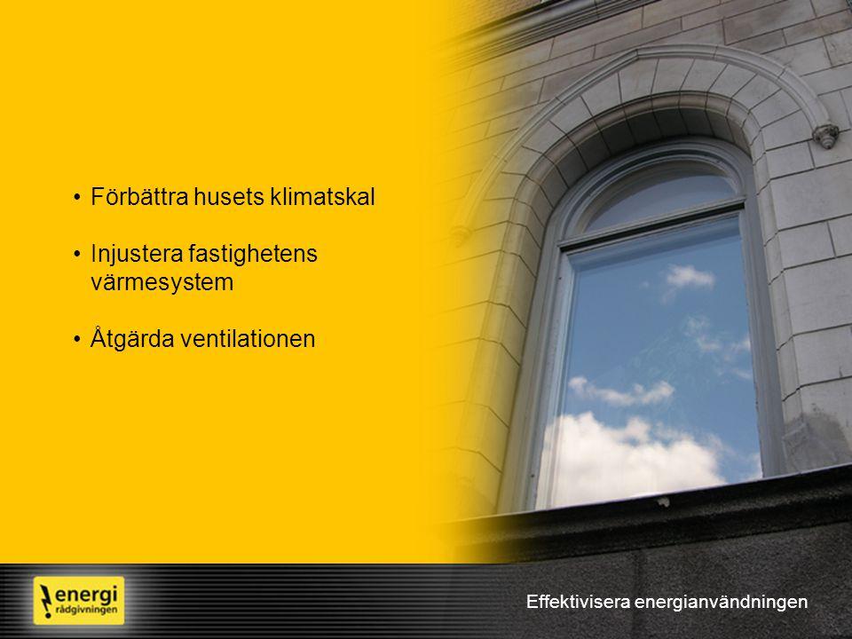 Effektivisera energianvändningen •Förbättra husets klimatskal •Injustera fastighetens värmesystem •Åtgärda ventilationen