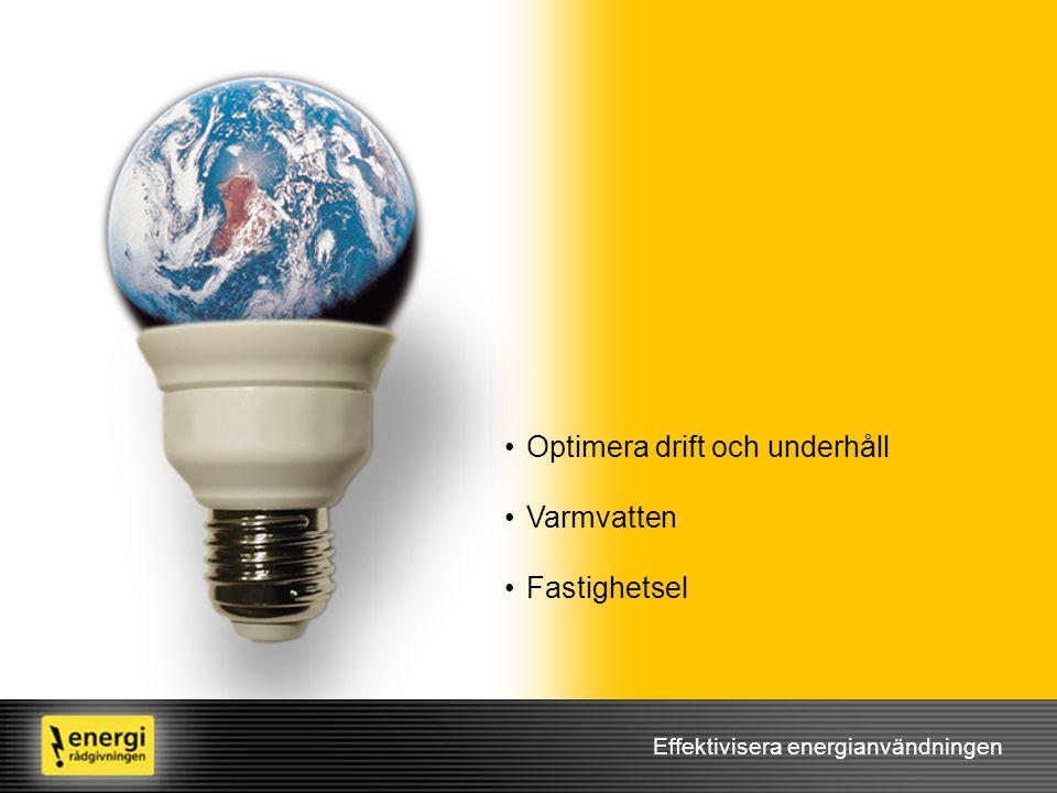 Effektivisera energianvändningen •Optimera drift och underhåll •Varmvatten •Fastighetsel