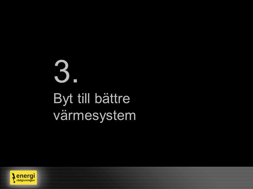 3. Byt till bättre värmesystem