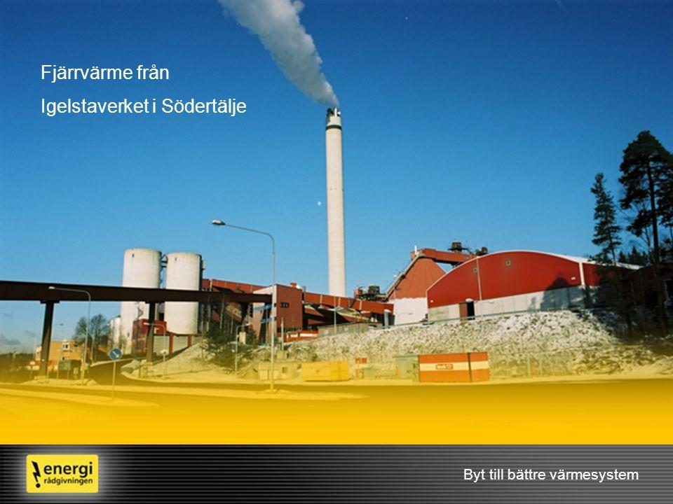 Byt till bättre värmesystem Fjärrvärme från Igelstaverket i Södertälje
