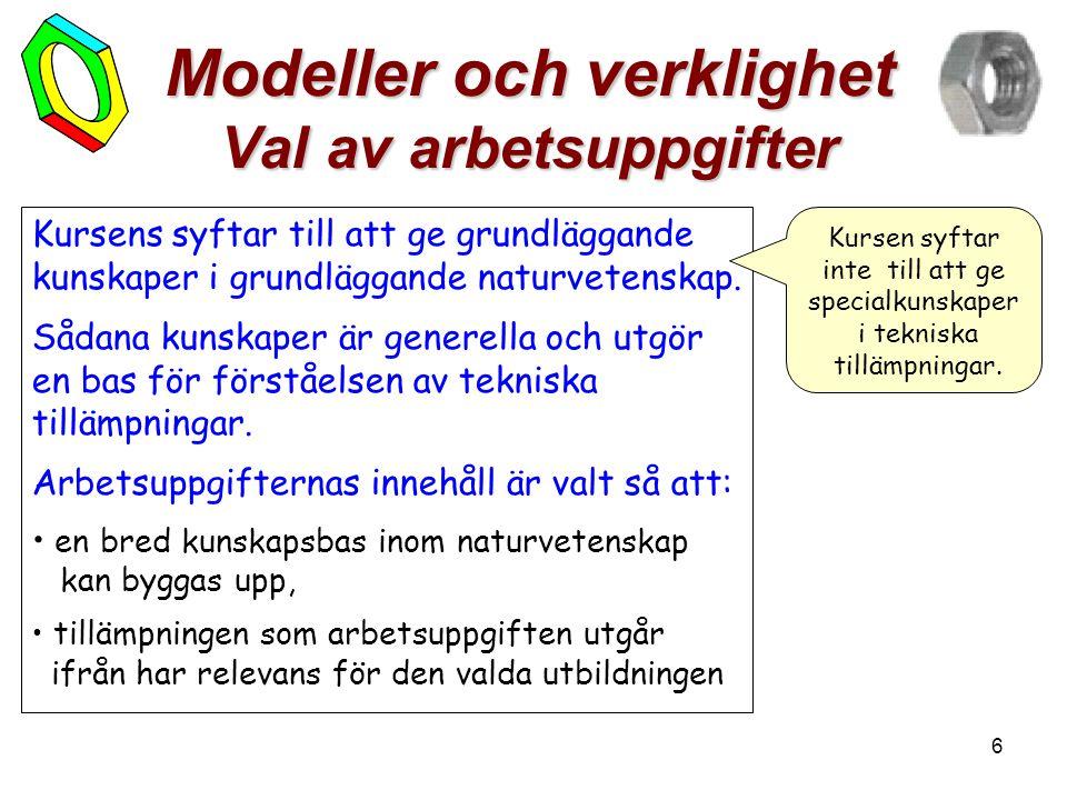 6 Modeller och verklighet Val av arbetsuppgifter Kursens syftar till att ge grundläggande kunskaper i grundläggande naturvetenskap.
