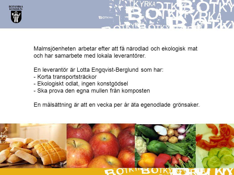 Malmsjöenheten arbetar efter att få närodlad och ekologisk mat och har samarbete med lokala leverantörer. En leverantör är Lotta Engqvist-Berglund som