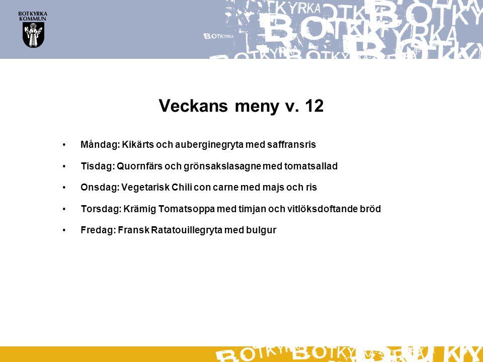 Veckans meny v. 12 •Måndag: Kikärts och auberginegryta med saffransris •Tisdag: Quornfärs och grönsakslasagne med tomatsallad •Onsdag: Vegetarisk Chil