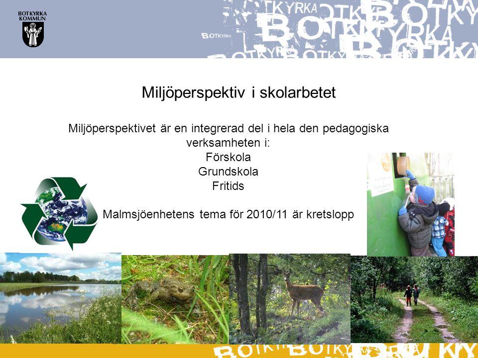 Miljöperspektiv i skolarbetet Miljöperspektivet är en integrerad del i hela den pedagogiska verksamheten i: Förskola Grundskola Fritids Malmsjöenheten