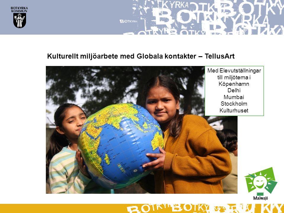 Kulturellt miljöarbete med Globala kontakter – TellusArt Med Elevutställningar till miljötema i Köpenhamn Delhi Mumbai Stockholm Kulturhuset