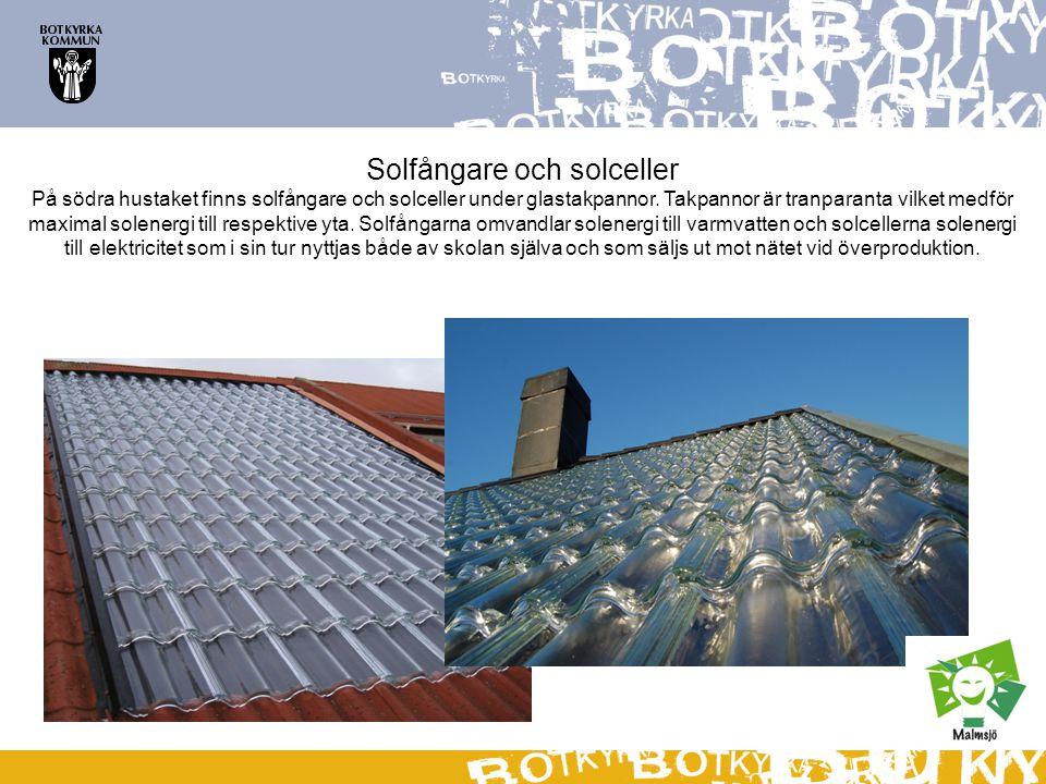 Solfångare och solceller På södra hustaket finns solfångare och solceller under glastakpannor. Takpannor är tranparanta vilket medför maximal solenerg