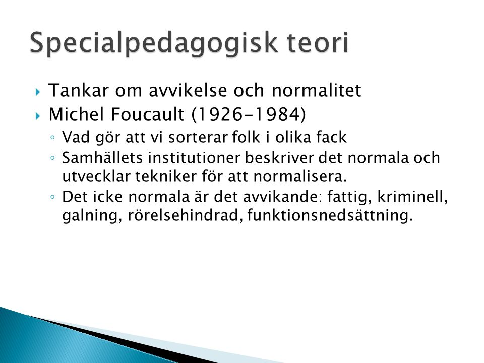  Tankar om avvikelse och normalitet  Michel Foucault (1926-1984) ◦ Vad gör att vi sorterar folk i olika fack ◦ Samhällets institutioner beskriver de