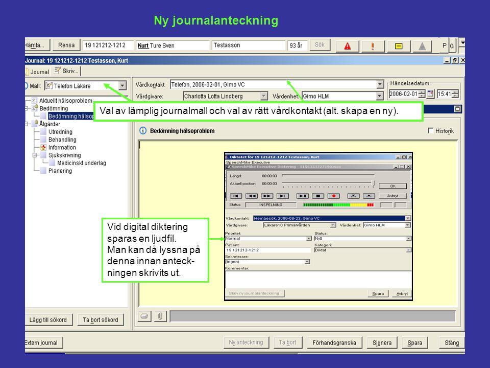 Ny journalanteckning Val av lämplig journalmall och val av rätt vårdkontakt (alt. skapa en ny). Vid digital diktering sparas en ljudfil. Man kan då ly