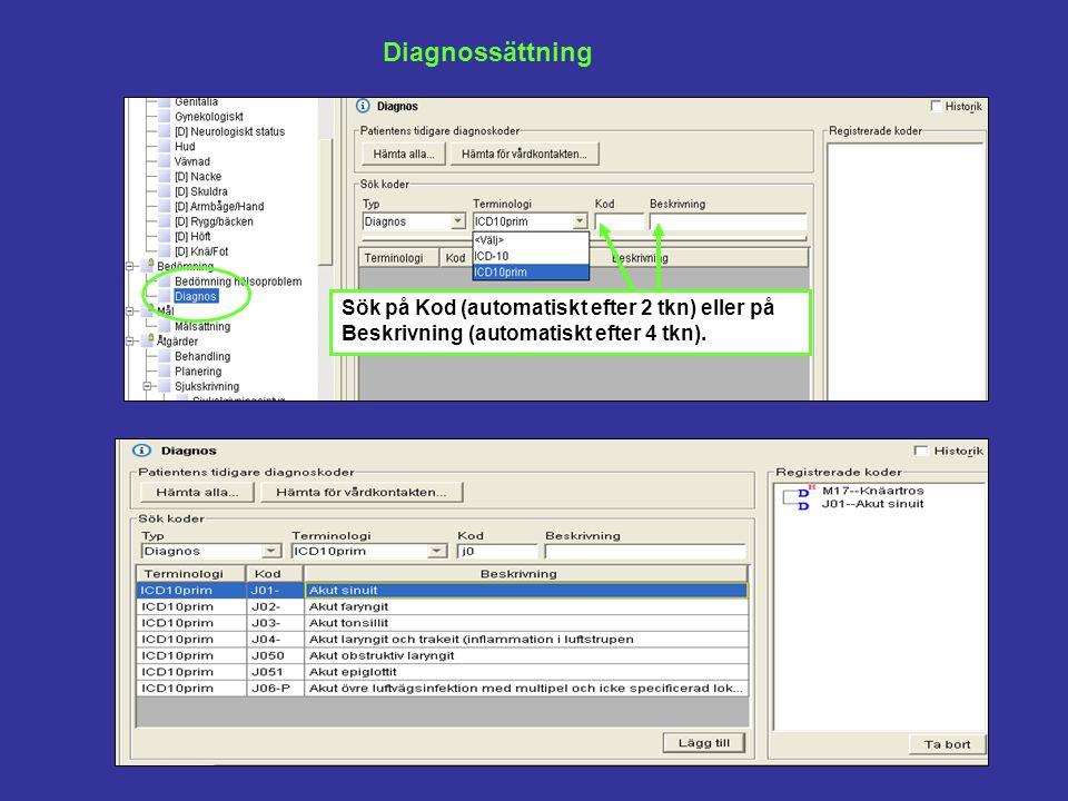Diagnossättning Sök på Kod (automatiskt efter 2 tkn) eller på Beskrivning (automatiskt efter 4 tkn).