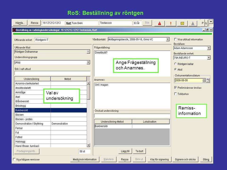 RoS: Beställning av röntgen Ange Frågeställning och Anamnes. Remiss- information Val av undersökning