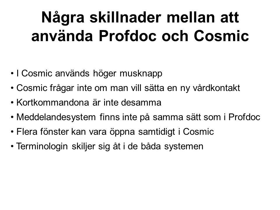 Några skillnader mellan att använda Profdoc och Cosmic • I Cosmic används höger musknapp • Cosmic frågar inte om man vill sätta en ny vårdkontakt • Ko