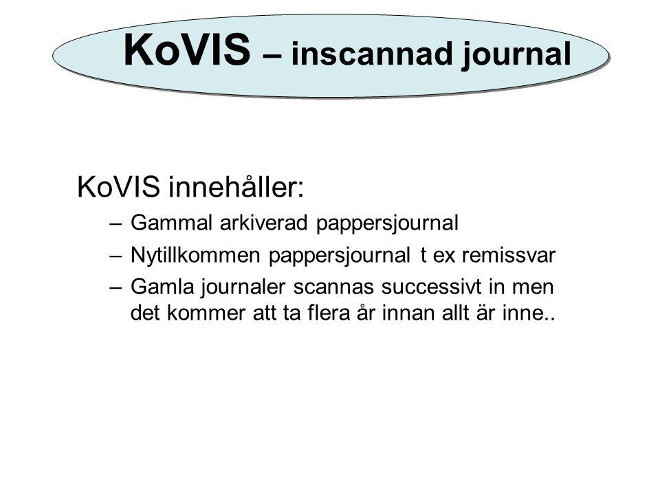 KoVIS – inscannad journal KoVIS innehåller: –Gammal arkiverad pappersjournal –Nytillkommen pappersjournal t ex remissvar –Gamla journaler scannas succ