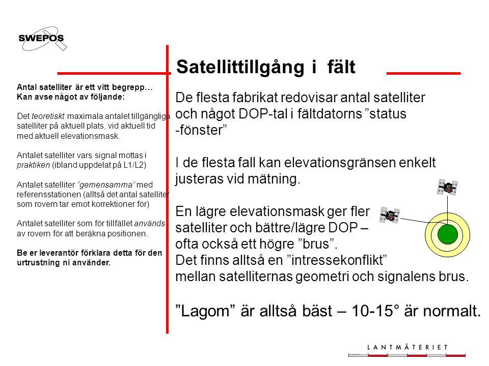 Satellittillgång i fält De flesta fabrikat redovisar antal satelliter och något DOP-tal i fältdatorns status -fönster I de flesta fall kan elevationsgränsen enkelt justeras vid mätning.