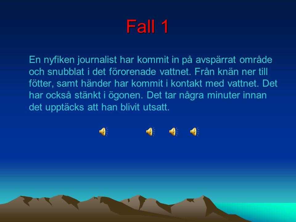 Fall 1 En nyfiken journalist har kommit in på avspärrat område och snubblat i det förorenade vattnet.