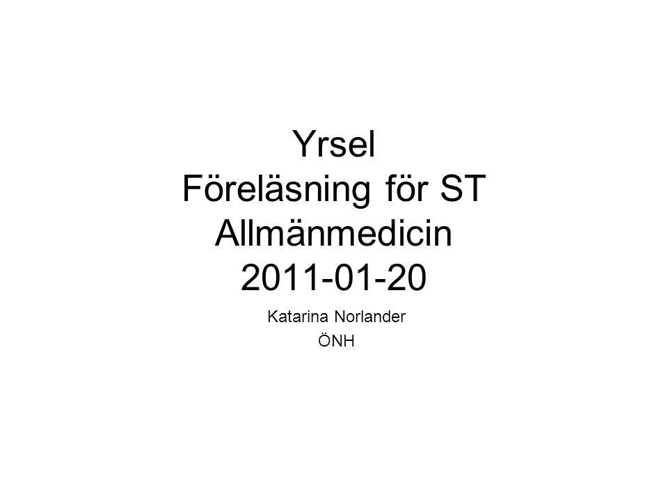 Yrsel Föreläsning för ST Allmänmedicin 2011-01-20 Katarina Norlander ÖNH