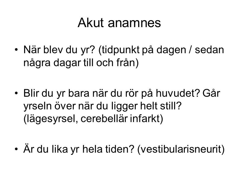 Akut anamnes •När blev du yr.
