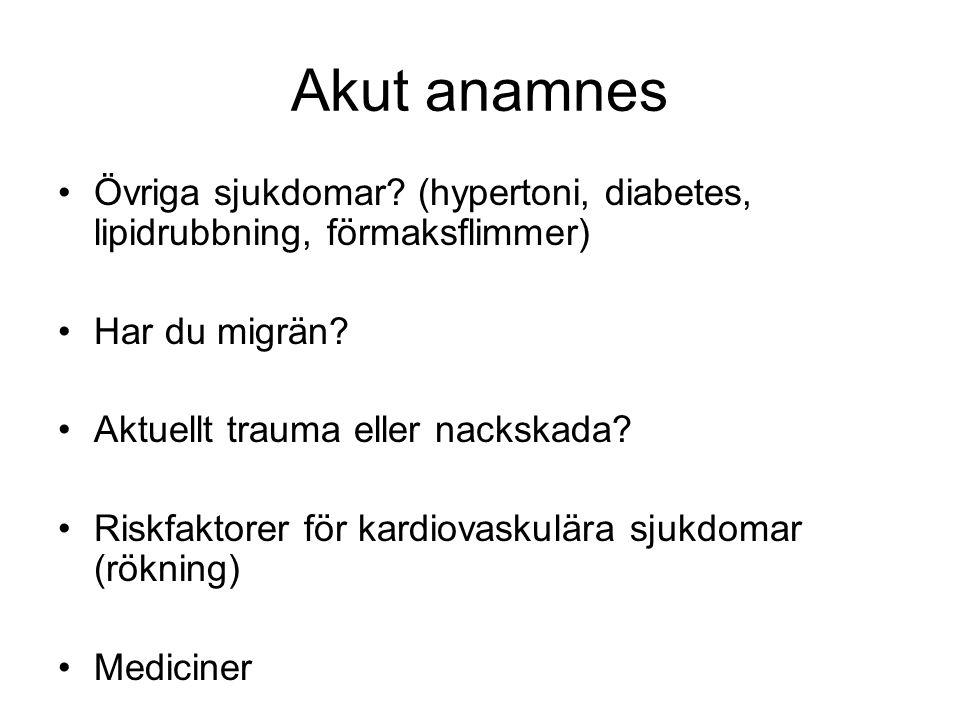 Akut anamnes •Övriga sjukdomar? (hypertoni, diabetes, lipidrubbning, förmaksflimmer) •Har du migrän? •Aktuellt trauma eller nackskada? •Riskfaktorer f