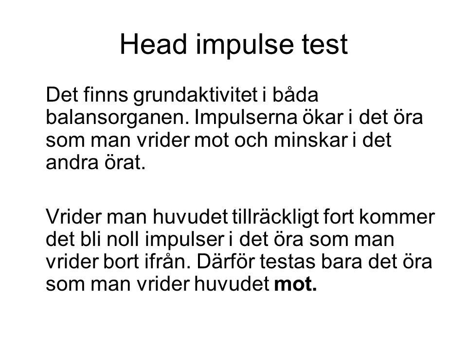 Head impulse test Det finns grundaktivitet i båda balansorganen. Impulserna ökar i det öra som man vrider mot och minskar i det andra örat. Vrider man