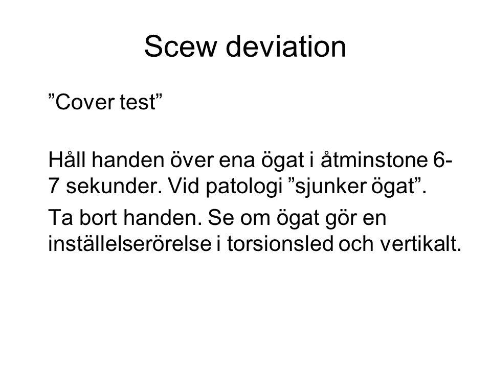 """""""Cover test"""" Håll handen över ena ögat i åtminstone 6- 7 sekunder. Vid patologi """"sjunker ögat"""". Ta bort handen. Se om ögat gör en inställelserörelse i"""