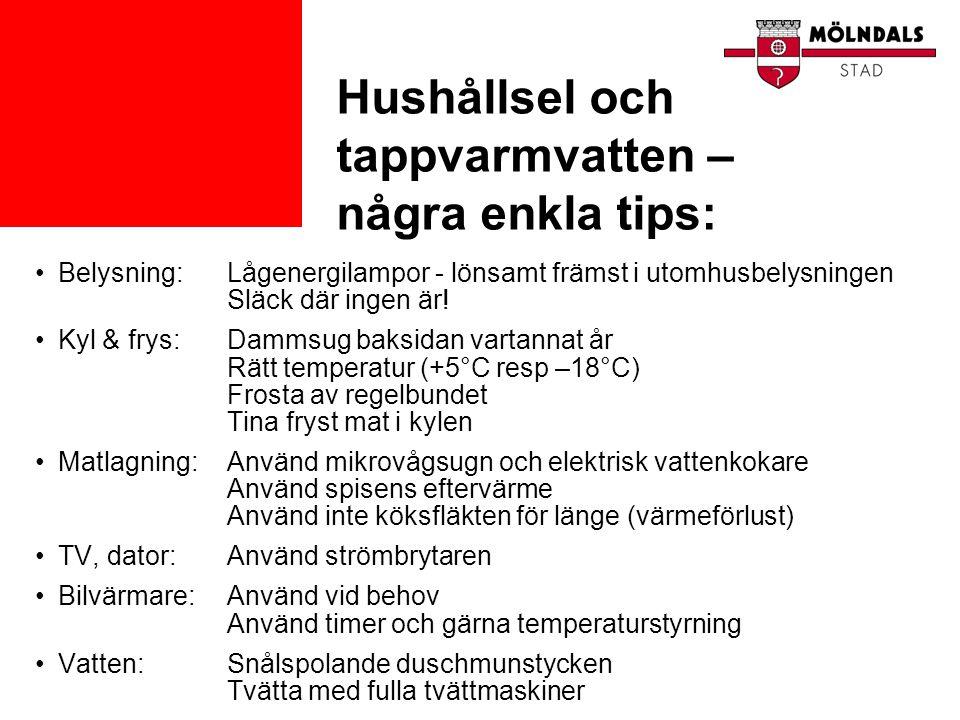 Hushållsel och tappvarmvatten – några enkla tips: •Belysning:Lågenergilampor - lönsamt främst i utomhusbelysningen Släck där ingen är! •Kyl & frys:Dam