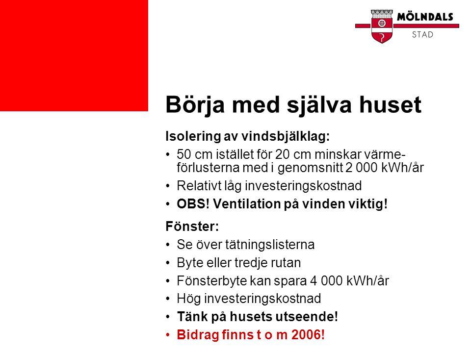 Börja med själva huset Isolering av vindsbjälklag: •50 cm istället för 20 cm minskar värme- förlusterna med i genomsnitt 2 000 kWh/år •Relativt låg in